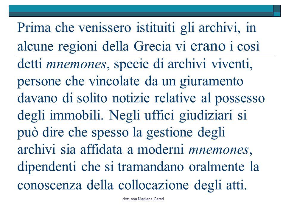 dott.ssa Marilena Cerati Prima che venissero istituiti gli archivi, in alcune regioni della Grecia vi erano i così detti mnemones, specie di archivi v