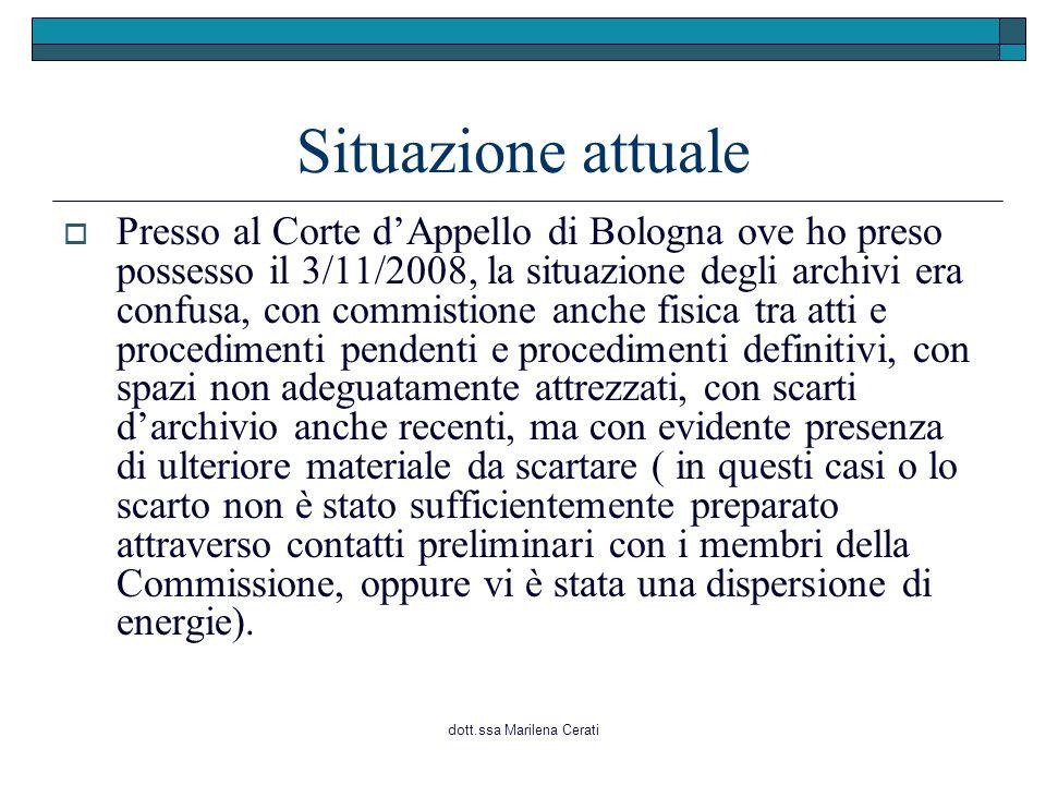 dott.ssa Marilena Cerati Situazione attuale  Presso al Corte d'Appello di Bologna ove ho preso possesso il 3/11/2008, la situazione degli archivi era
