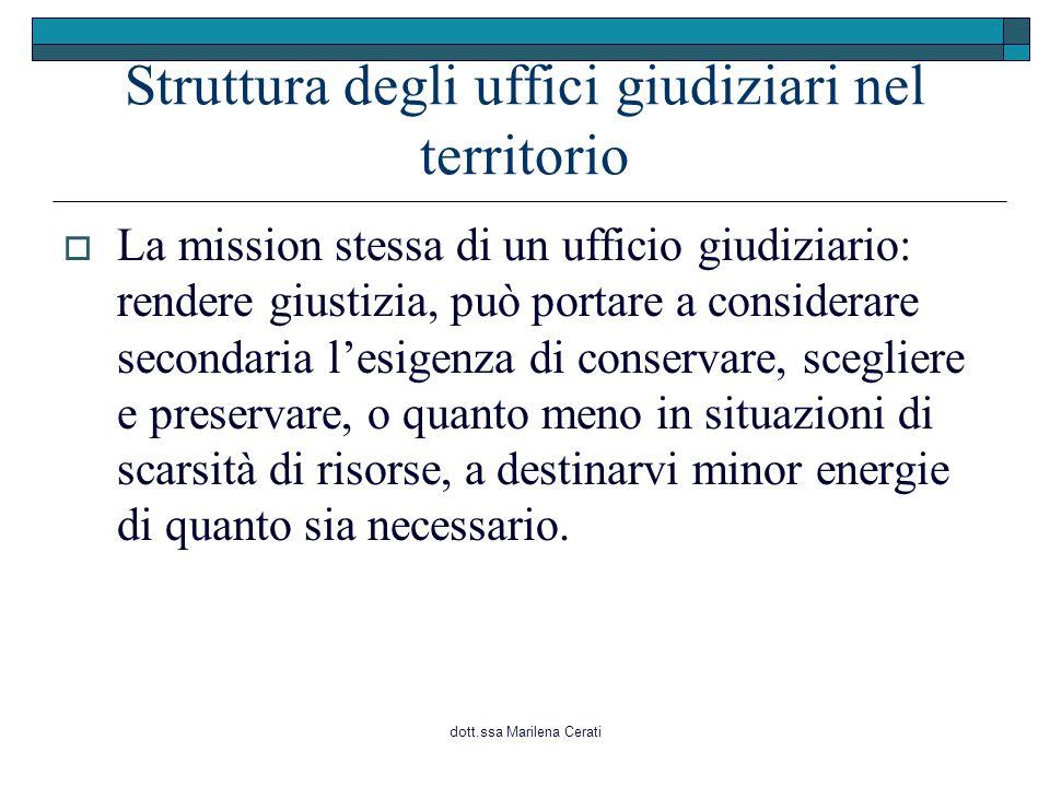 dott.ssa Marilena Cerati Struttura degli uffici giudiziari nel territorio  La mission stessa di un ufficio giudiziario: rendere giustizia, può portar