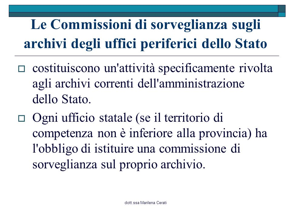 dott.ssa Marilena Cerati Le Commissioni di sorveglianza sugli archivi degli uffici periferici dello Stato  costituiscono un attività specificamente rivolta agli archivi correnti dell amministrazione dello Stato.