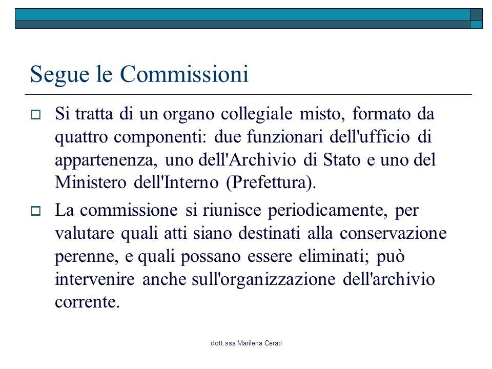 dott.ssa Marilena Cerati Segue le Commissioni  Si tratta di un organo collegiale misto, formato da quattro componenti: due funzionari dell ufficio di appartenenza, uno dell Archivio di Stato e uno del Ministero dell Interno (Prefettura).