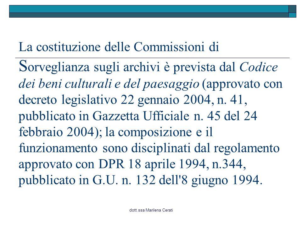 dott.ssa Marilena Cerati La costituzione delle Commissioni di S orveglianza sugli archivi è prevista dal Codice dei beni culturali e del paesaggio (approvato con decreto legislativo 22 gennaio 2004, n.