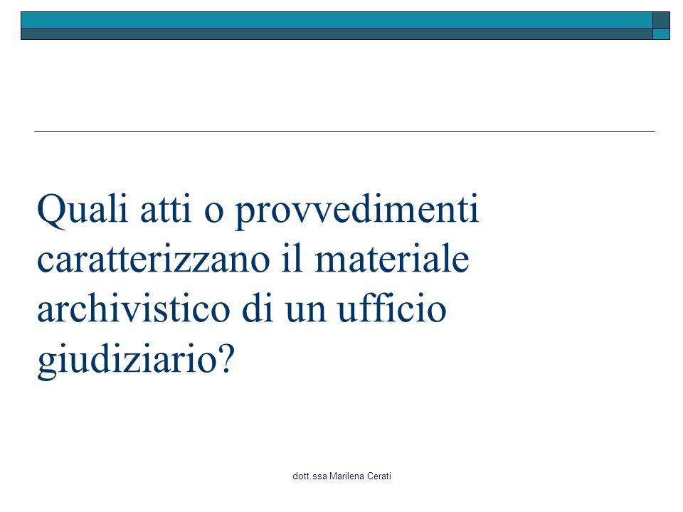 dott.ssa Marilena Cerati Quali atti o provvedimenti caratterizzano il materiale archivistico di un ufficio giudiziario?