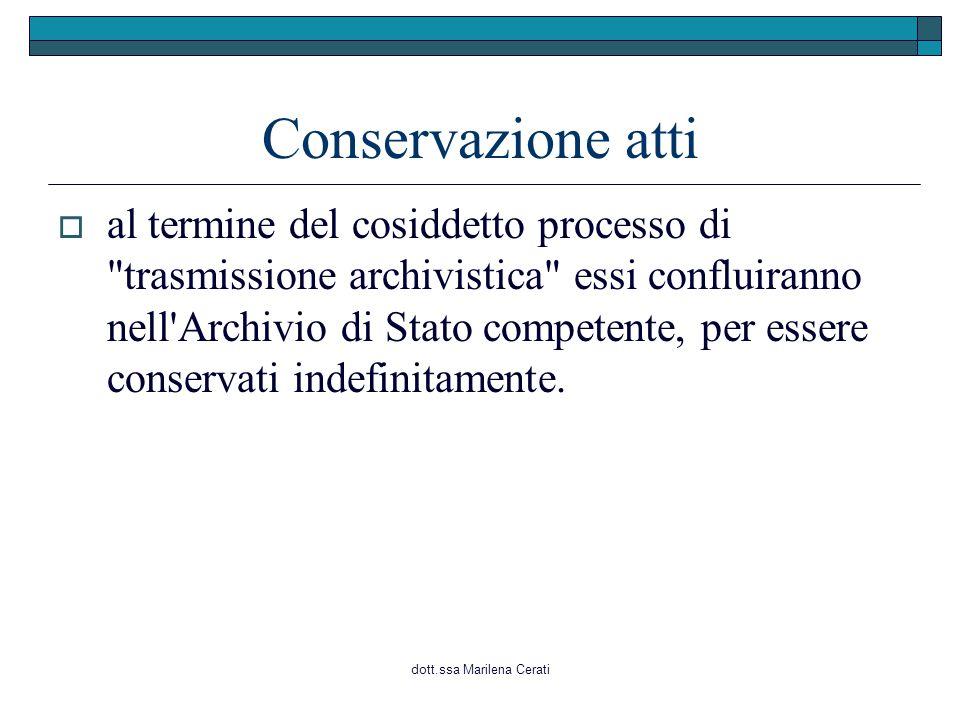 dott.ssa Marilena Cerati Conservazione atti  al termine del cosiddetto processo di trasmissione archivistica essi confluiranno nell Archivio di Stato competente, per essere conservati indefinitamente.