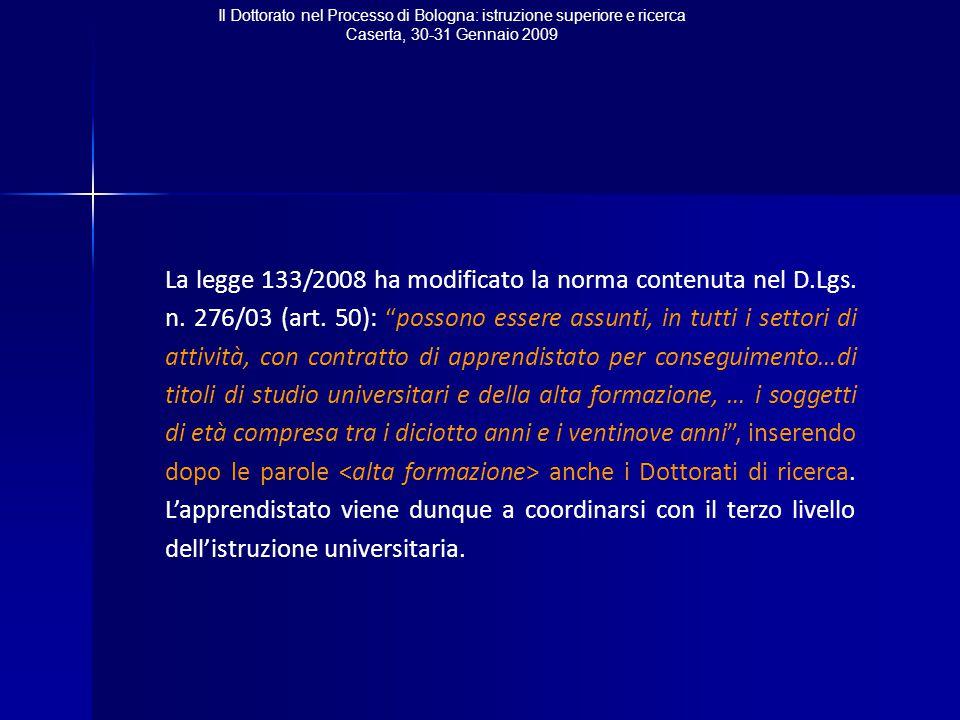Il Dottorato nel Processo di Bologna: istruzione superiore e ricerca Caserta, 30-31 Gennaio 2009 La legge 133/2008 ha modificato la norma contenuta nel D.Lgs.