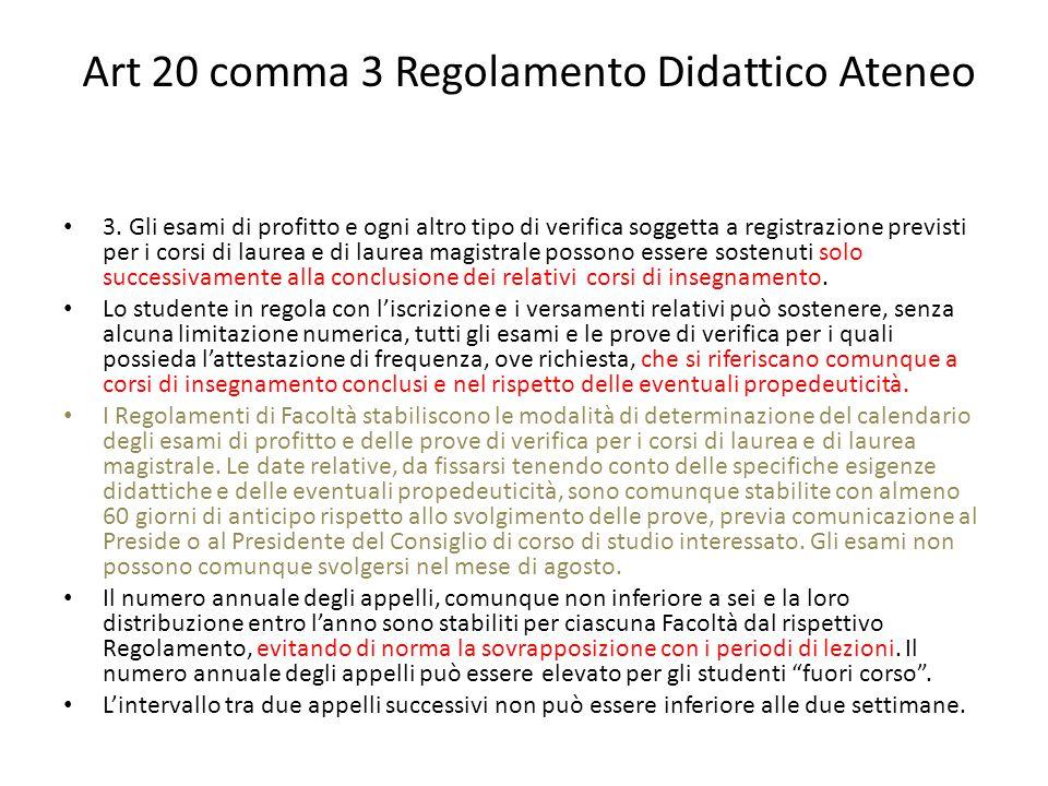 Art 20 comma 3 Regolamento Didattico Ateneo 3. Gli esami di profitto e ogni altro tipo di verifica soggetta a registrazione previsti per i corsi di la
