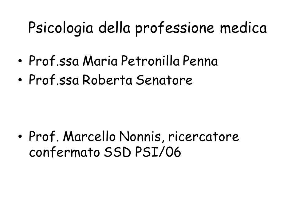 Psicologia della professione medica Prof.ssa Maria Petronilla Penna Prof.ssa Roberta Senatore Prof. Marcello Nonnis, ricercatore confermato SSD PSI/06