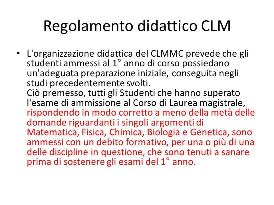 Regolamento didattico CLM L organizzazione didattica del CLMMC prevede che gli studenti ammessi al 1° anno di corso possiedano un adeguata preparazione iniziale, conseguita negli studi precedentemente svolti.