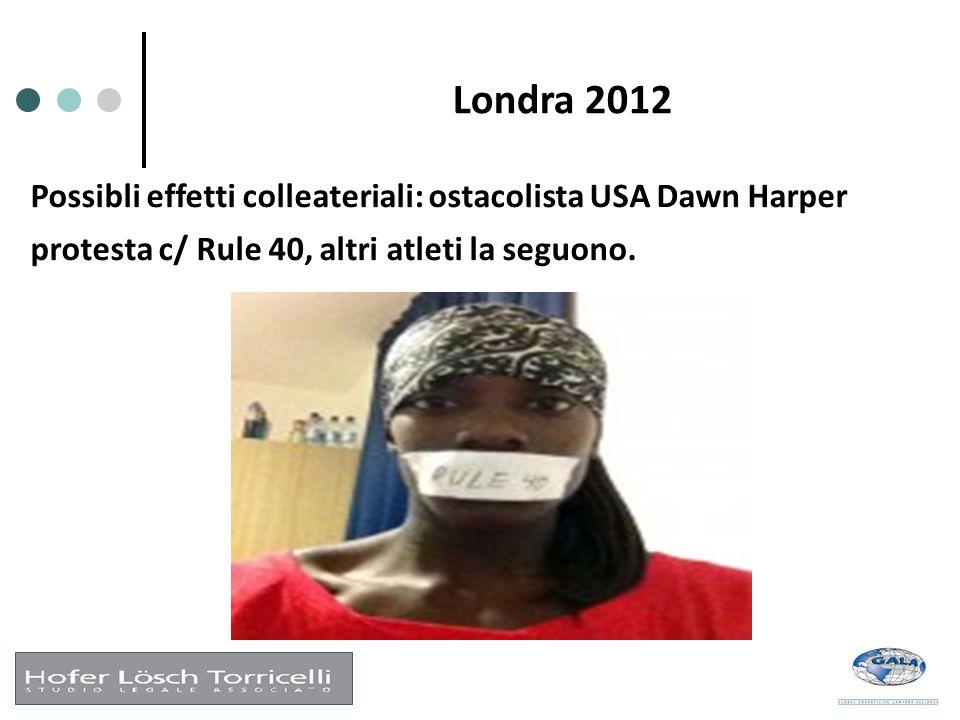Londra 2012 Possibli effetti colleateriali: ostacolista USA Dawn Harper protesta c/ Rule 40, altri atleti la seguono.
