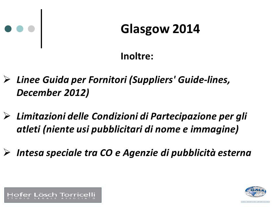 Glasgow 2014 Inoltre:  Linee Guida per Fornitori (Suppliers Guide-lines, December 2012)  Limitazioni delle Condizioni di Partecipazione per gli atleti (niente usi pubblicitari di nome e immagine)  Intesa speciale tra CO e Agenzie di pubblicità esterna