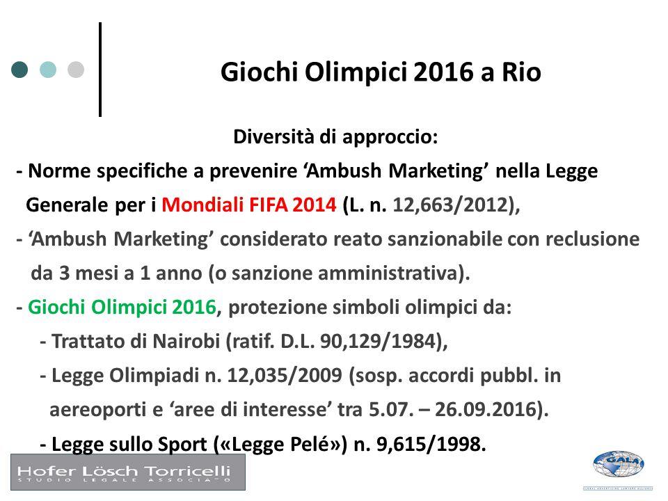 Giochi Olimpici 2016 a Rio Diversità di approccio: - Norme specifiche a prevenire 'Ambush Marketing' nella Legge Generale per i Mondiali FIFA 2014 (L.