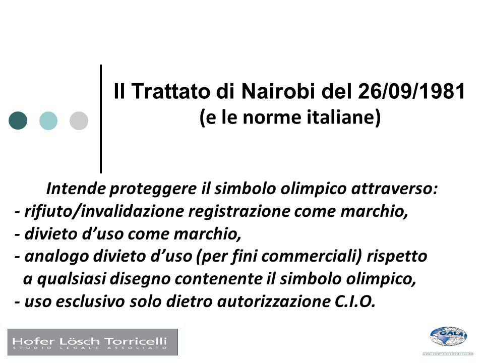 Il Trattato di Nairobi del 26/09/1981 (e le norme italiane) Intende proteggere il simbolo olimpico attraverso: - rifiuto/invalidazione registrazione c