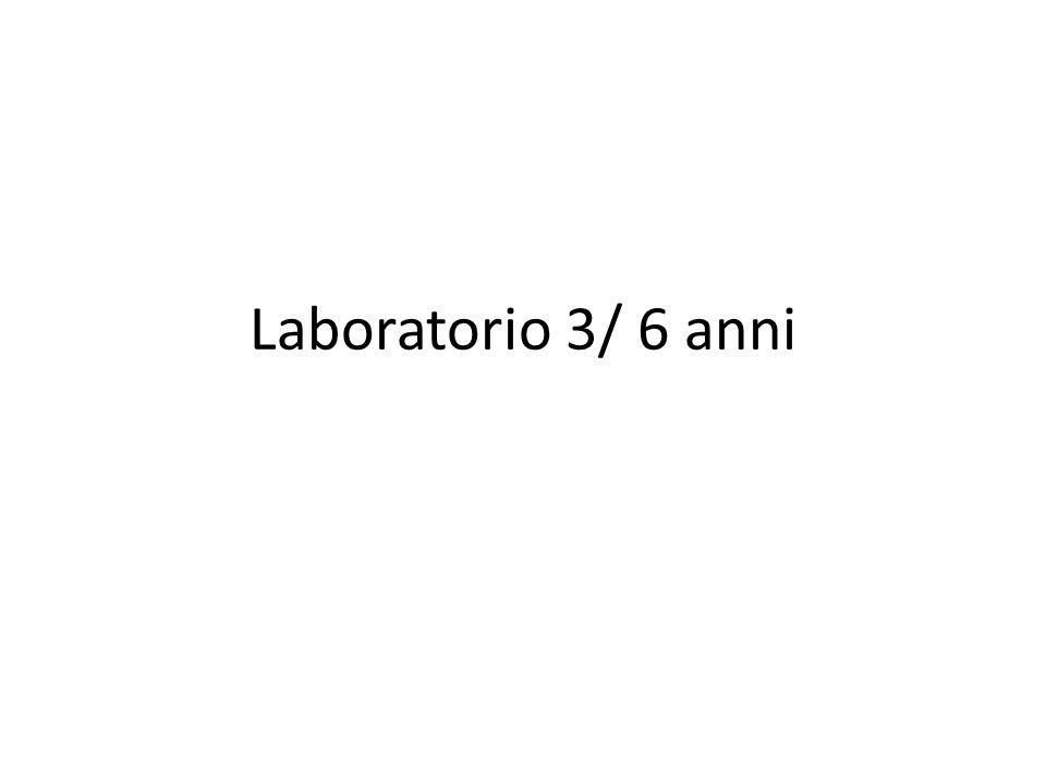 Laboratorio 3/ 6 anni