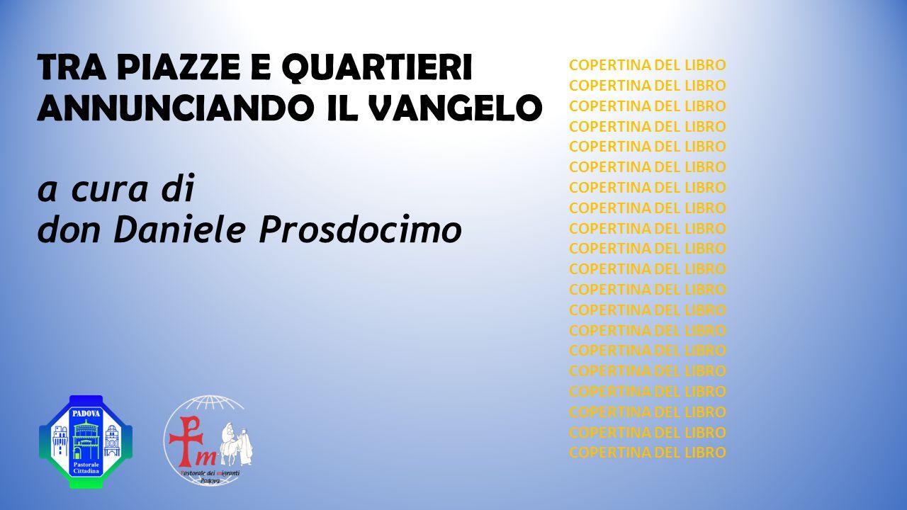TRA PIAZZE E QUARTIERI ANNUNCIANDO IL VANGELO a cura di don Daniele Prosdocimo COPERTINA DEL LIBRO