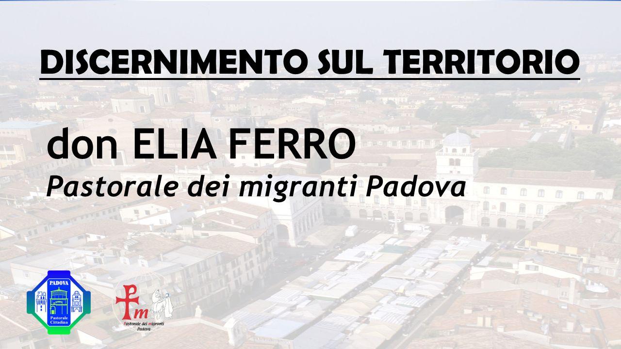 DISCERNIMENTO SUL TERRITORIO don ELIA FERRO Pastorale dei migranti Padova