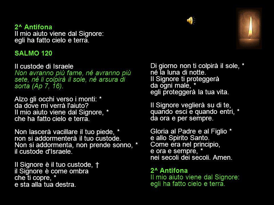 1^ Antifona Signore, libera l anima mia dalla morte, il mio piede dalla caduta.