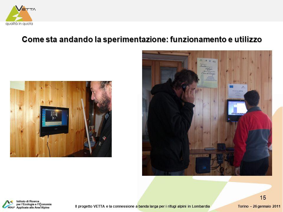 15 Come sta andando la sperimentazione: funzionamento e utilizzo Torino – 26 gennaio 2011Il progetto VETTA e la connessione a banda larga per i rifugi alpini in Lombardia