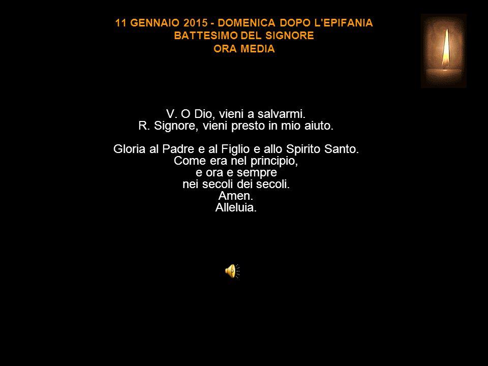 11 GENNAIO 2015 - DOMENICA DOPO L EPIFANIA BATTESIMO DEL SIGNORE ORA MEDIA V.