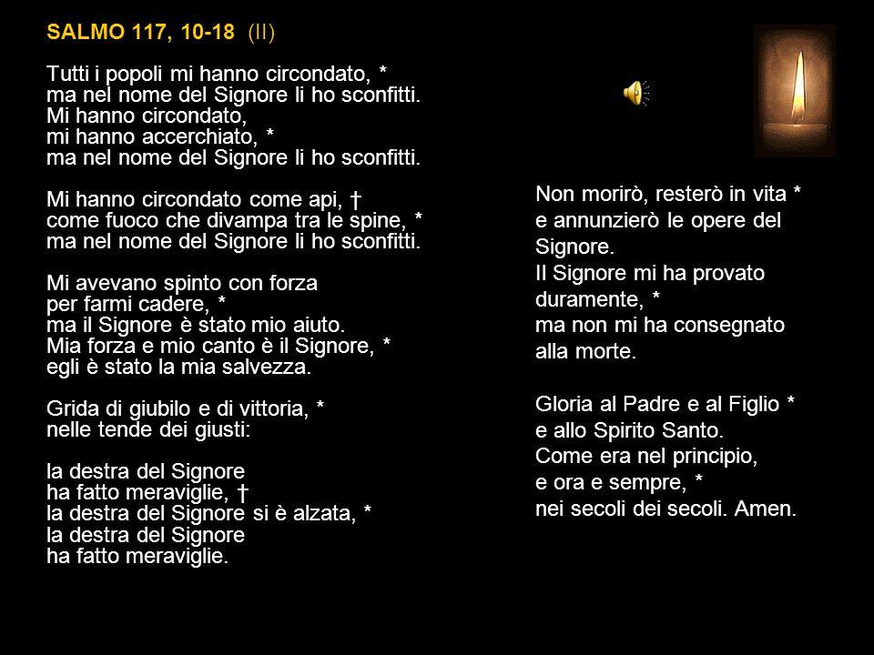 SALMO 117, 10-18 (II) Tutti i popoli mi hanno circondato, * ma nel nome del Signore li ho sconfitti.