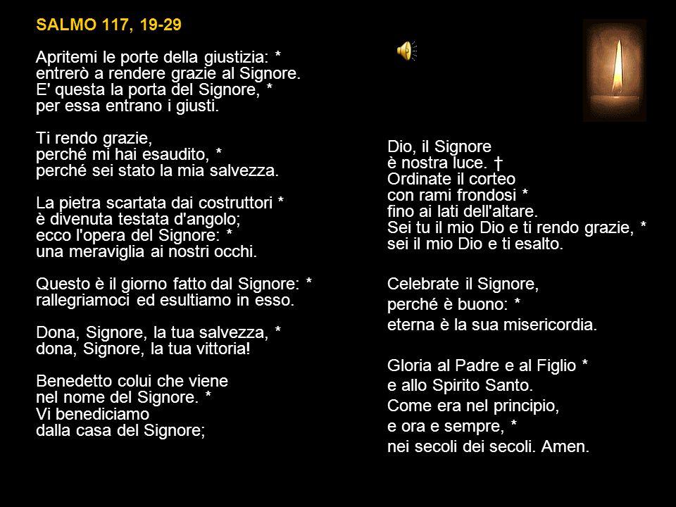 SALMO 117, 19-29 Apritemi le porte della giustizia: * entrerò a rendere grazie al Signore.