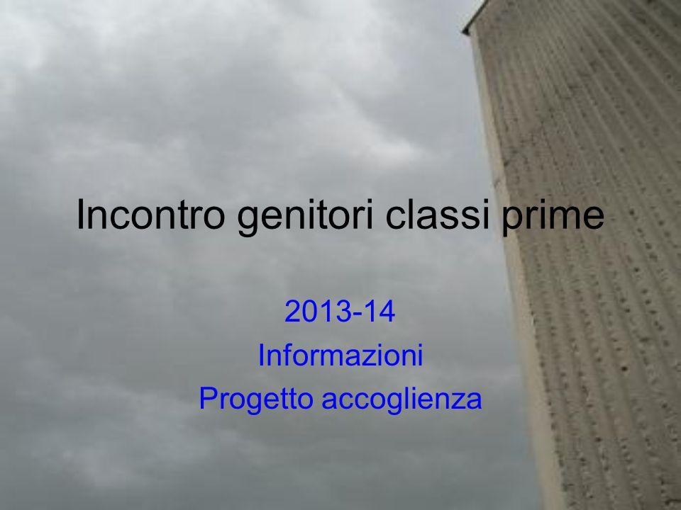 Incontro genitori classi prime 2013-14 Informazioni Progetto accoglienza