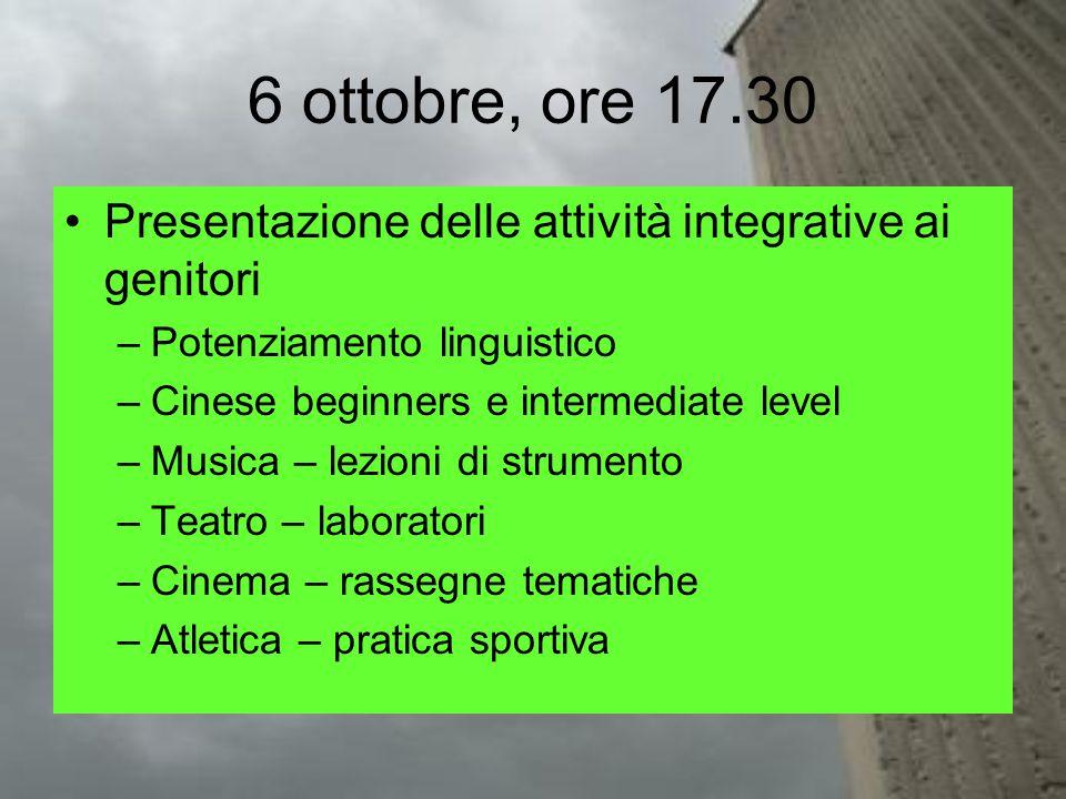 6 ottobre, ore 17.30 Presentazione delle attività integrative ai genitori –Potenziamento linguistico –Cinese beginners e intermediate level –Musica –