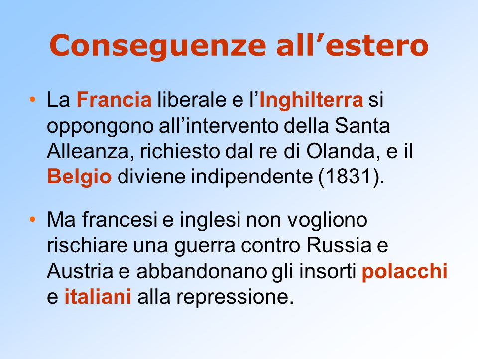 Conseguenze all'estero La Francia liberale e l'Inghilterra si oppongono all'intervento della Santa Alleanza, richiesto dal re di Olanda, e il Belgio d
