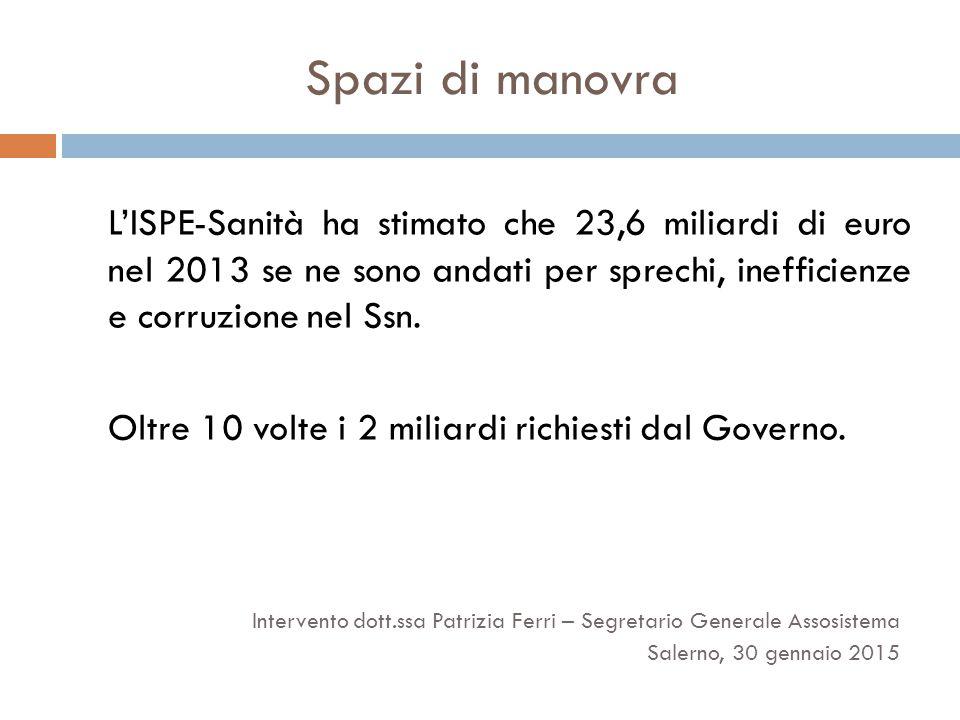 Spazi di manovra L'ISPE-Sanità ha stimato che 23,6 miliardi di euro nel 2013 se ne sono andati per sprechi, inefficienze e corruzione nel Ssn. Oltre 1