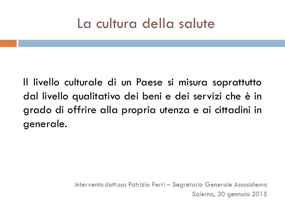 La cultura della salute Il livello culturale di un Paese si misura soprattutto dal livello qualitativo dei beni e dei servizi che è in grado di offrir