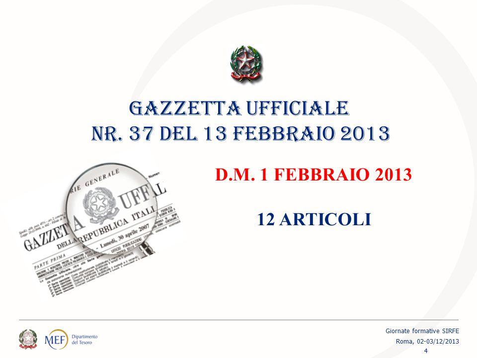 GAZZETTA UFFICIALE NR. 37 DEL 13 FEBBRAIO 2013 D.M. 1 FEBBRAIO 2013 12 ARTICOLI 4 Giornate formative SIRFE Roma, 02-03/12/2013