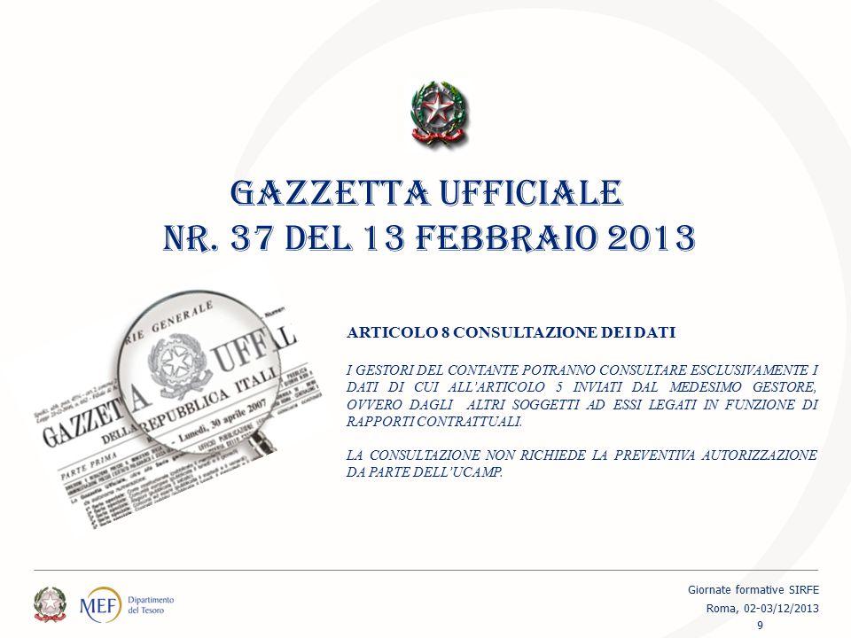 GAZZETTA UFFICIALE NR. 37 DEL 13 FEBBRAIO 2013 ARTICOLO 8 CONSULTAZIONE DEI DATI I GESTORI DEL CONTANTE POTRANNO CONSULTARE ESCLUSIVAMENTE I DATI DI C