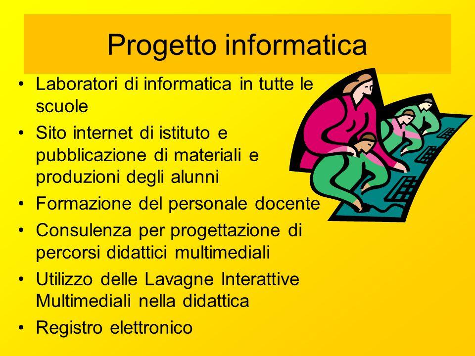 Progetto informatica Laboratori di informatica in tutte le scuole Sito internet di istituto e pubblicazione di materiali e produzioni degli alunni For