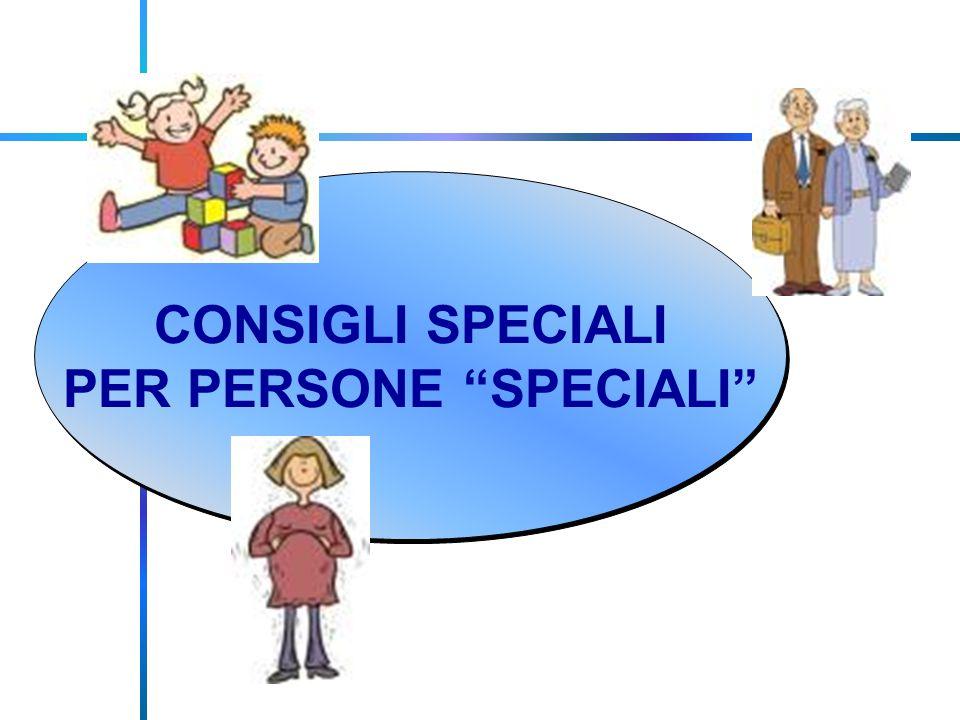 CONSIGLI SPECIALI PER PERSONE SPECIALI CONSIGLI SPECIALI PER PERSONE SPECIALI