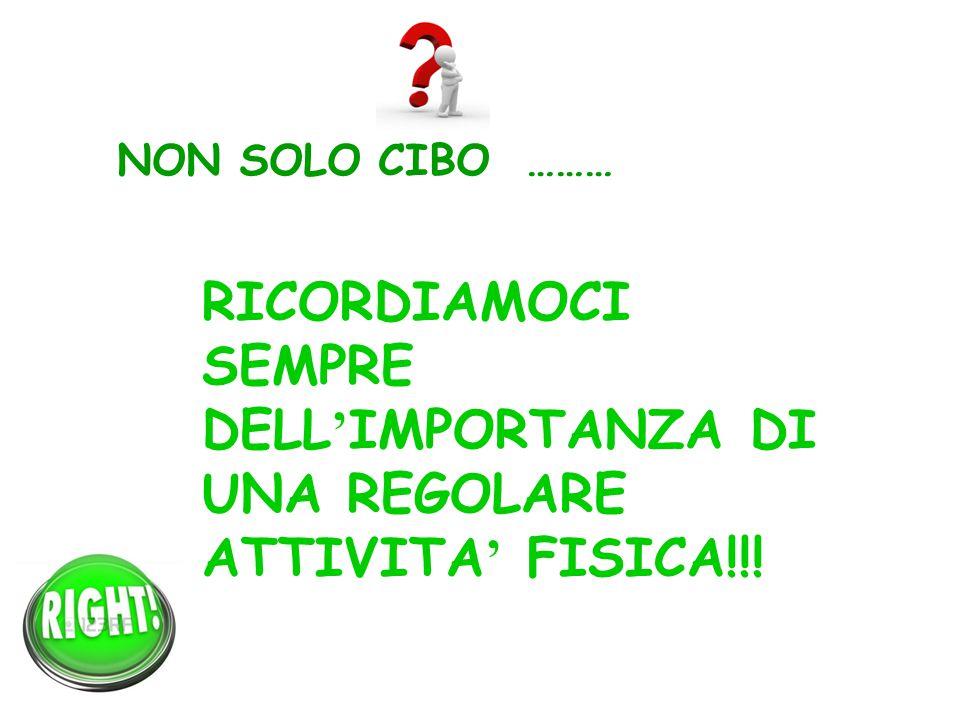 NON SOLO CIBO ……… RICORDIAMOCI SEMPRE DELL ' IMPORTANZA DI UNA REGOLARE ATTIVITA ' FISICA!!!