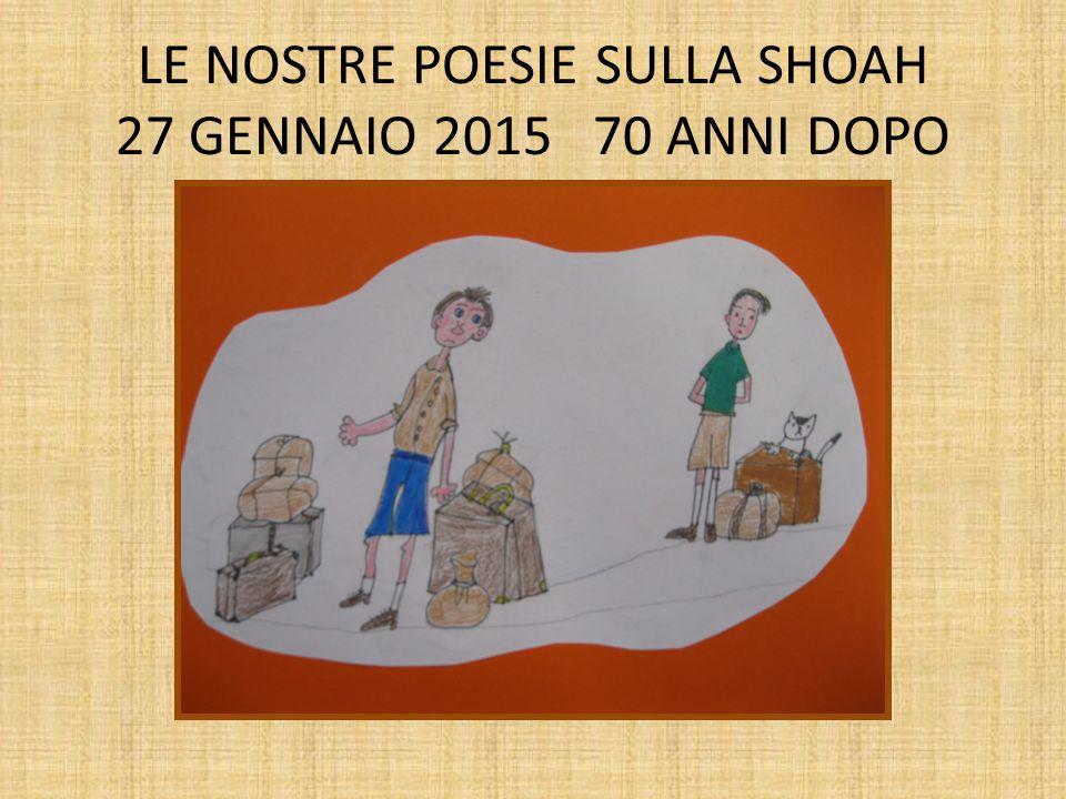 LE NOSTRE POESIE SULLA SHOAH 27 GENNAIO 2015 70 ANNI DOPO