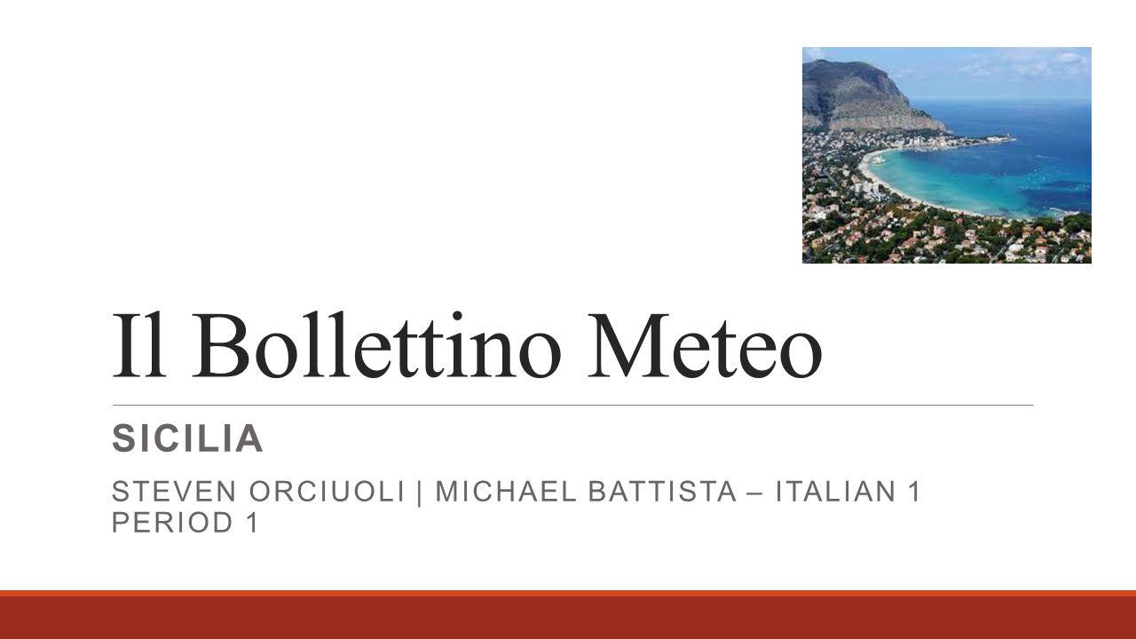 Il Bollettino Meteo SICILIA STEVEN ORCIUOLI | MICHAEL BATTISTA – ITALIAN 1 PERIOD 1