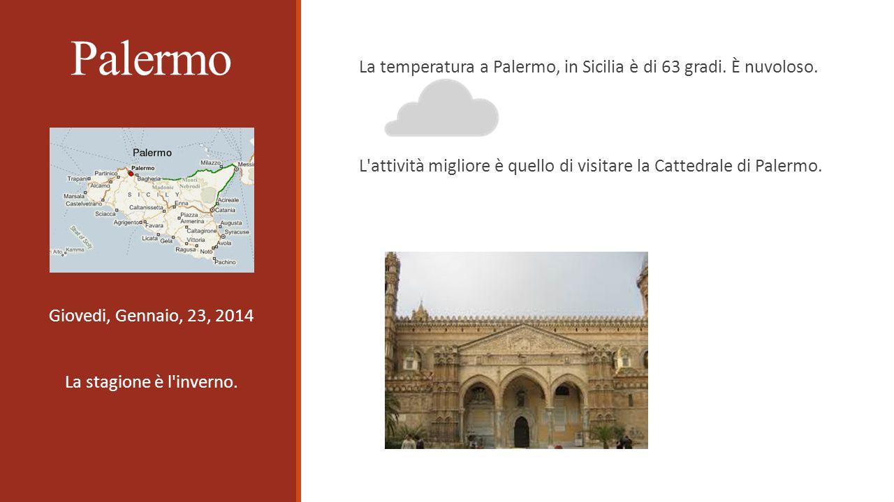 Palermo Giovedi, Gennaio, 23, 2014 La stagione è l inverno.