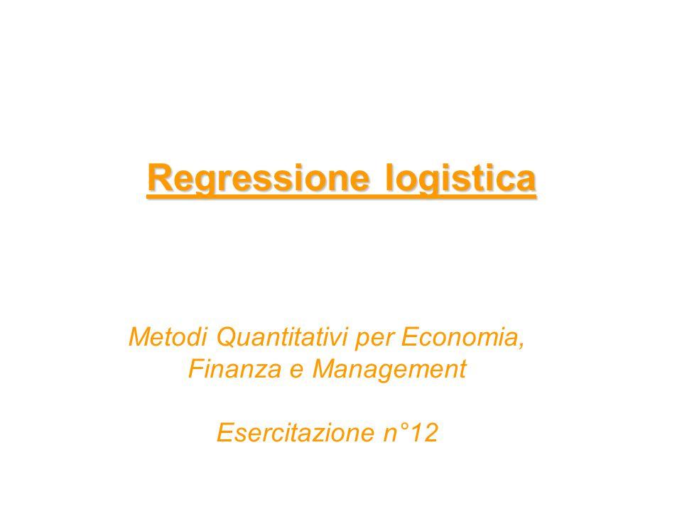 Regressione logistica Metodi Quantitativi per Economia, Finanza e Management Esercitazione n°12