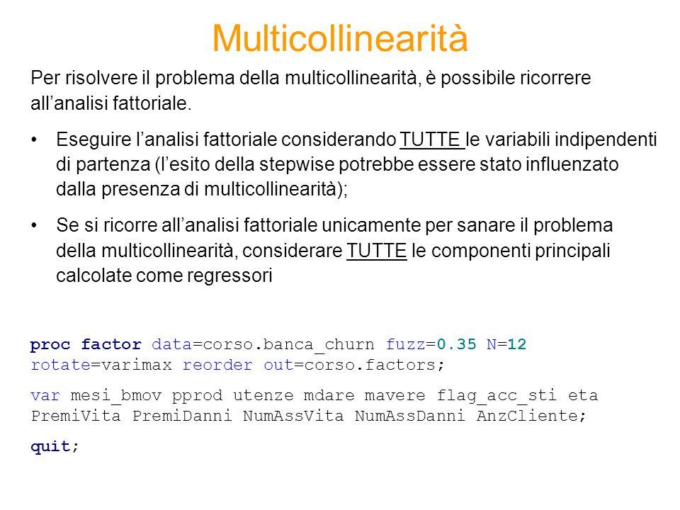 Multicollinearità Per risolvere il problema della multicollinearità, è possibile ricorrere all'analisi fattoriale. Eseguire l'analisi fattoriale consi