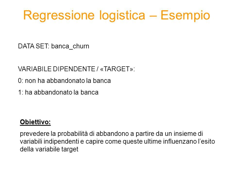Regressione logistica – Esempio VARIABILE DIPENDENTE / «TARGET»: 0: non ha abbandonato la banca 1: ha abbandonato la banca DATA SET: banca_churn Obiet