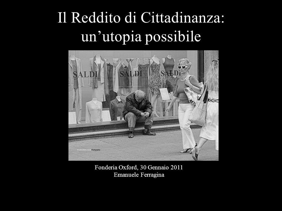 Il Reddito di Cittadinanza: un'utopia possibile Fonderia Oxford, 30 Gennaio 2011 Emanuele Ferragina