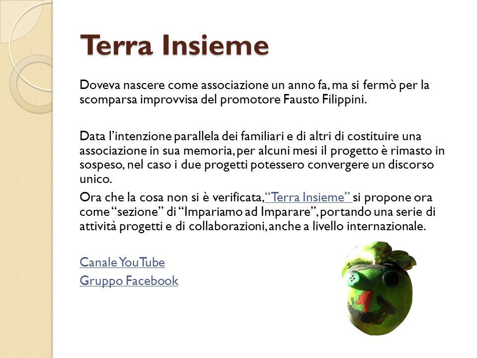 Terra Insieme Doveva nascere come associazione un anno fa, ma si fermò per la scomparsa improvvisa del promotore Fausto Filippini.