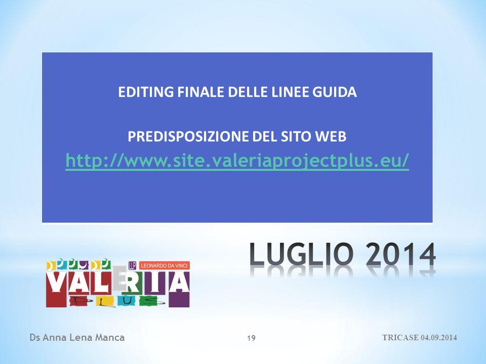 Ds Anna Lena Manca 19 EDITING FINALE DELLE LINEE GUIDA PREDISPOSIZIONE DEL SITO WEB http://www.site.valeriaprojectplus.eu/ TRICASE 04.09.2014