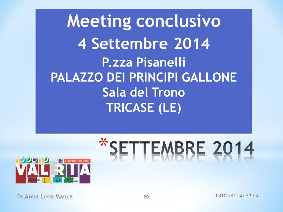 Ds Anna Lena Manca 20 Meeting conclusivo 4 Settembre 2014 P.zza Pisanelli PALAZZO DEI PRINCIPI GALLONE Sala del Trono TRICASE (LE) TRICASE 04.09.2014