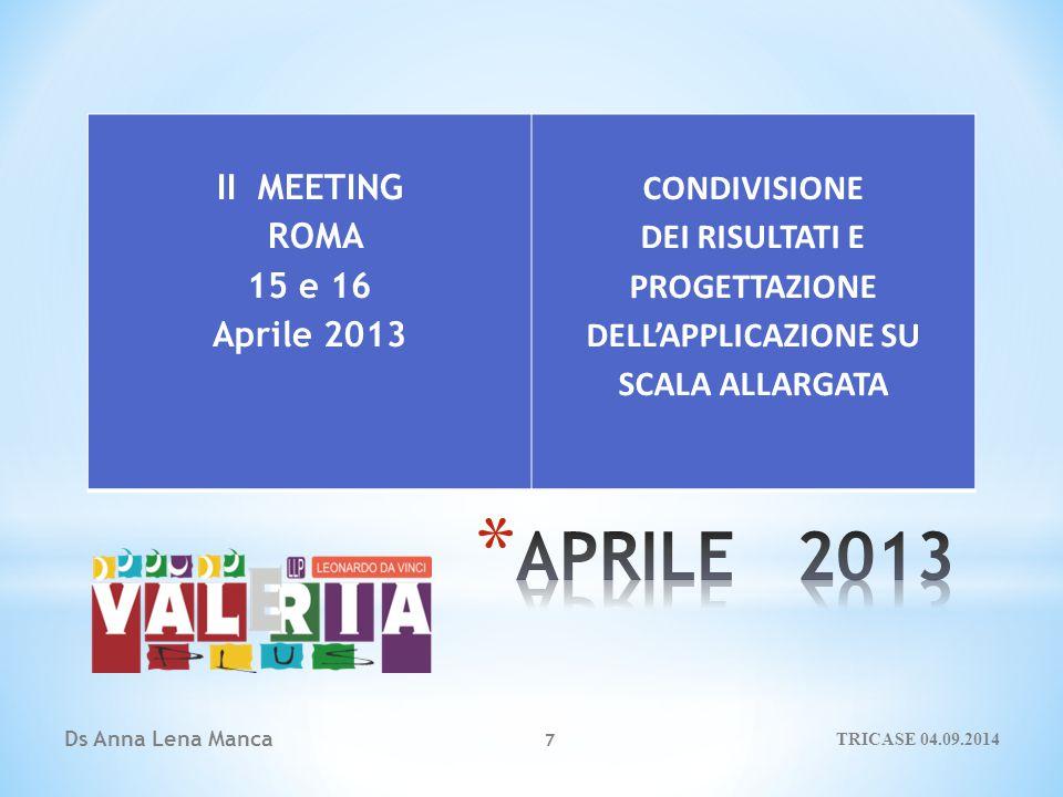 Ds Anna Lena Manca 7 II MEETING ROMA 15 e 16 Aprile 2013 CONDIVISIONE DEI RISULTATI E PROGETTAZIONE DELL'APPLICAZIONE SU SCALA ALLARGATA TRICASE 04.09.2014