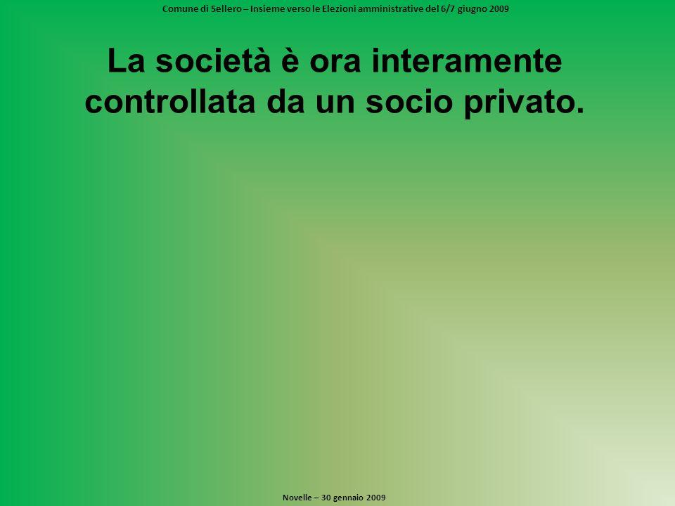 Comune di Sellero – Insieme verso le Elezioni amministrative del 6/7 giugno 2009 Novelle – 30 gennaio 2009 La società è ora interamente controllata da un socio privato.