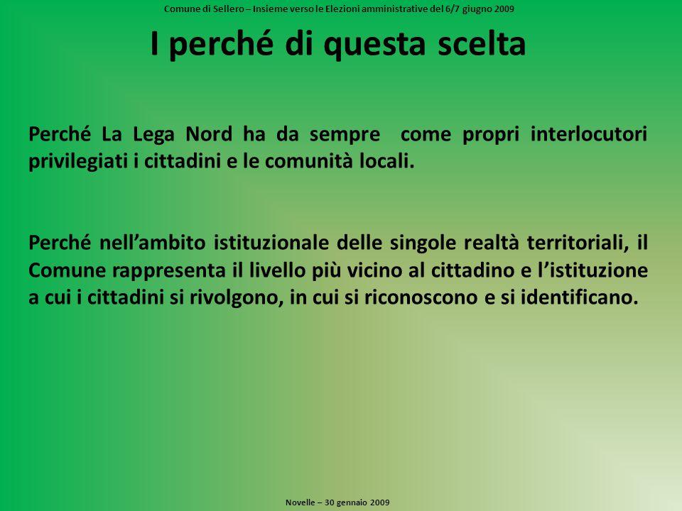 Comune di Sellero – Insieme verso le Elezioni amministrative del 6/7 giugno 2009 I perché di questa scelta Perché La Lega Nord ha da sempre come propri interlocutori privilegiati i cittadini e le comunità locali.