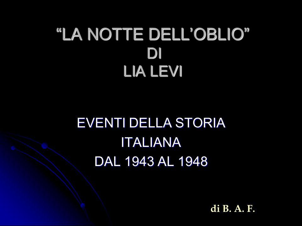 """""""LA NOTTE DELL'OBLIO"""" DI LIA LEVI EVENTI DELLA STORIA ITALIANA DAL 1943 AL 1948 di B. A. F."""