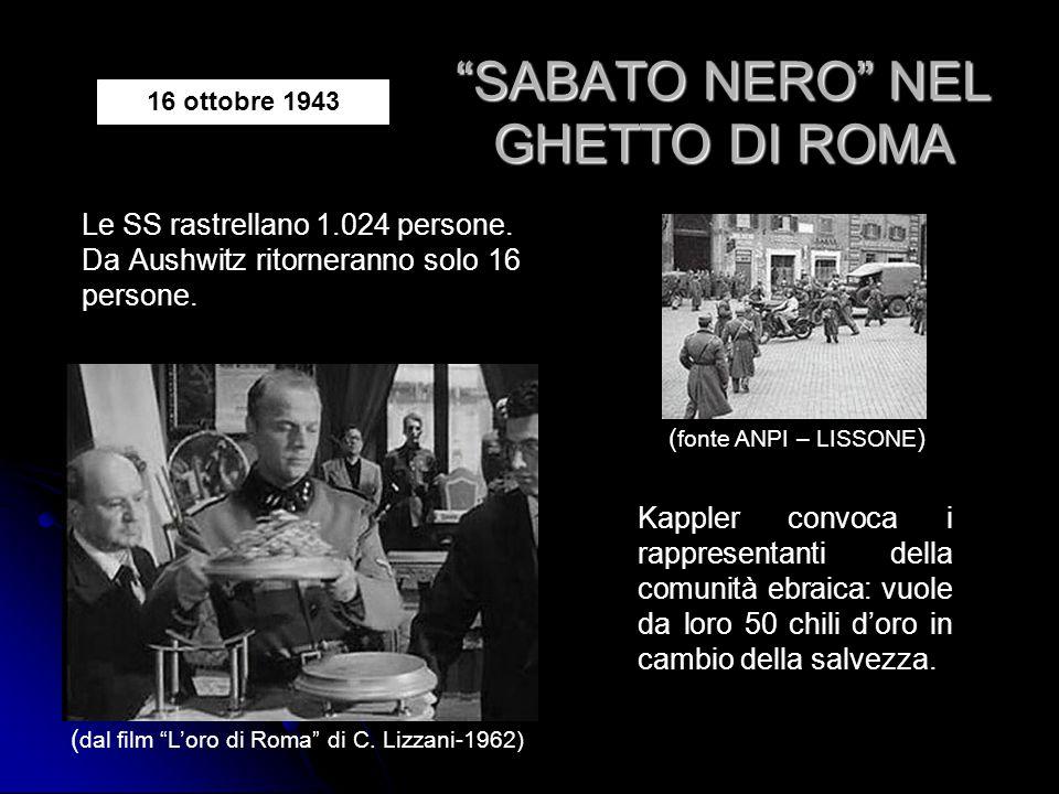 """""""SABATO NERO"""" NEL GHETTO DI ROMA 16 ottobre 1943 Le SS rastrellano 1.024 persone. Da Aushwitz ritorneranno solo 16 persone. ( fonte ANPI – LISSONE ) ("""