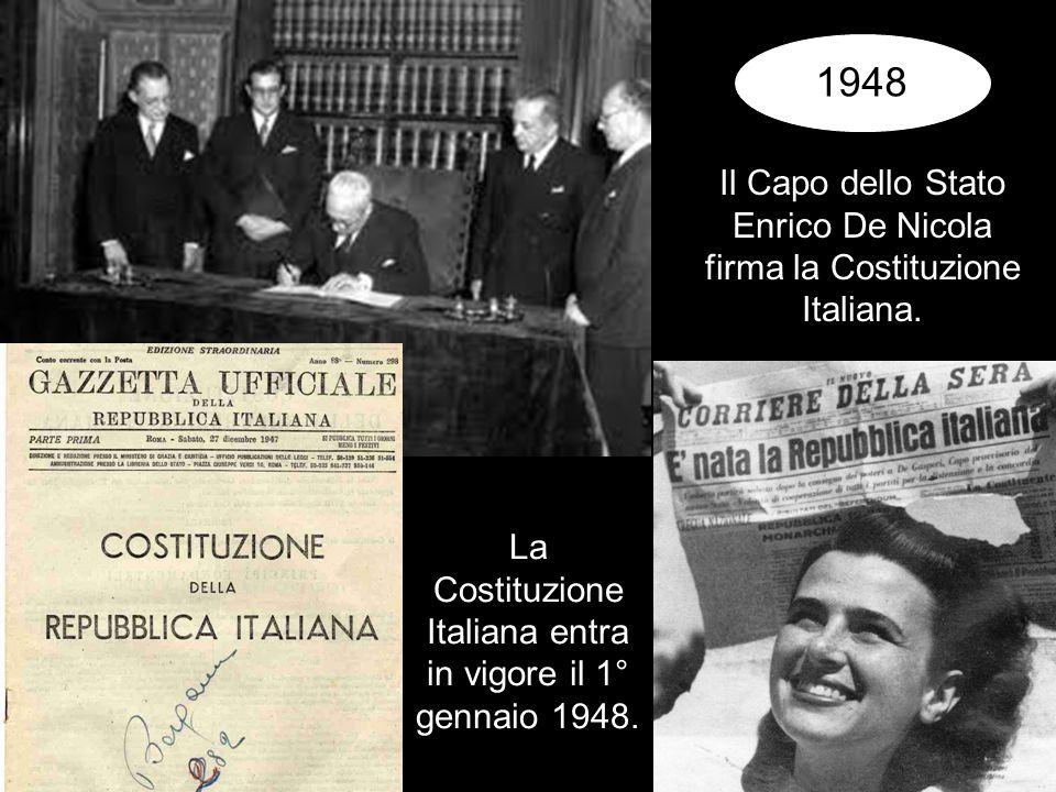 La Costituzione Italiana entra in vigore il 1° gennaio 1948. 1948 Il Capo dello Stato Enrico De Nicola firma la Costituzione Italiana.